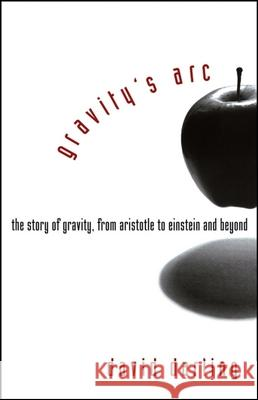 Gravity's Arc: The Story of Gravity from Aristotle to Einstein and Beyond David Darling 9780471719892