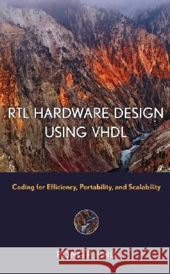 RTL Hardware Design Using VHDL : Coding for Efficiency, Portability, and Scalability Pong P. Chu 9780471720928