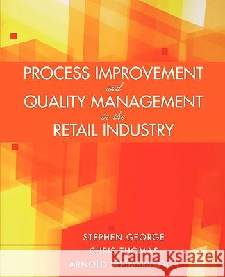 Process Improvement and Quality Management in the Retail Industry Stephen George Chris Thomas Arnold Weimerskirch 9780471723233
