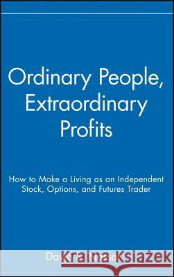 Ordinary People, Extraordinary Profits: How to Make a Living as an Independent Stock, Options, and Futures Trader David S. Nassar 9780471723998 John Wiley & Sons
