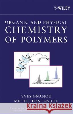 Organic and Physical Chemistry of Polymers Yves Gnanou Michel Fontanille Dunod Publishers 9780471725435