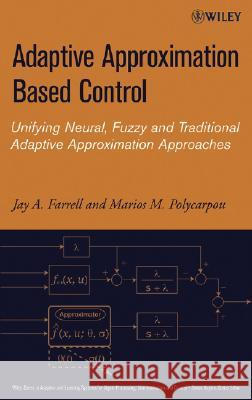 Adaptive Approximation Based Control : Unifying Neural, Fuzzy and Traditional Adaptive Approximation Approaches Jay A. Farrell Marios M. Polycarpou 9780471727880