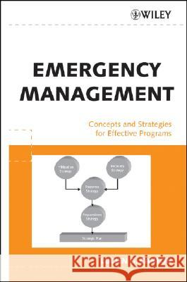 Emergency Management: Concepts and Strategies for Effective Programs Lucien G. Canton 9780471734871