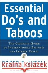 Essential Do's and Taboos : The Complete Guide to International Business and Leisure Travel Roger E. Axtell 9780471740506