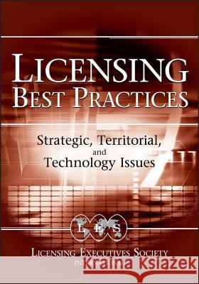 Licensing Best Practices: Strategic, Territorial, and Technology Issues Robert Goldscheider Alan H. Gordon 9780471740674