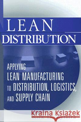 Lean Distribution : Applying Lean Manufacturing to Distribution, Logistics, and Supply Chain Kirk D. Zylstra 9780471740759