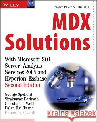 MDX Solutions: With Microsoft SQL Server Analysis Services 2005 and Hyperion Essbase George Spofford Sivakumar Harinath Christopher Webb 9780471748083