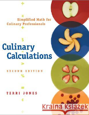 Culinary Calculations: Simplified Math for Culinary Professionals Terri Jones 9780471748168