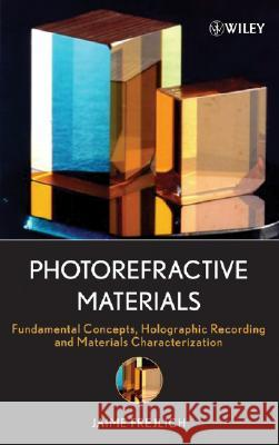 Photorefractive Materials : Fundamental Concepts, Holographic Recording and Materials Characterization Jaime Frejlich 9780471748663