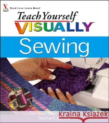 Teach Yourself Visually Sewing Debbie Colgrove 9780471749912