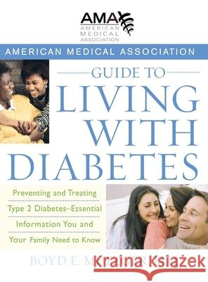 The American Medical Association Guide to Living with Diabetes : Preventing and Treating Type 2 Diabetes - Essential Information You and Your Family Need to Know Boyd E. Metzger 9780471750239