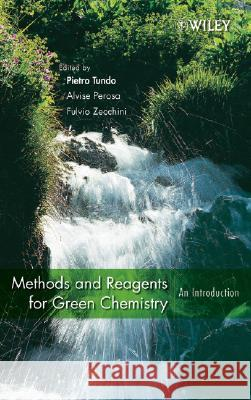 Methods and Reagents for Green Chemistry: An Introduction Alvise Perosa Fulvio Zecchini Pietro Tundo 9780471754008