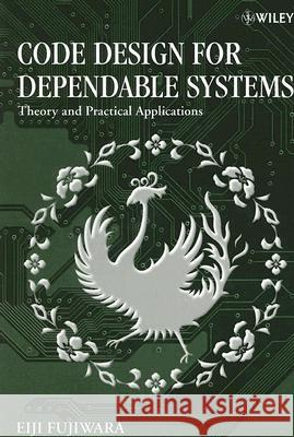 Code Design for Dependable Systems : Theory and Practical Applications Eiji Fujiwara 9780471756187