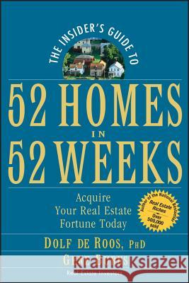 The Insider's Guide to 52 Homes in 52 Weeks: Acquire Your Real Estate Fortune Today Dolf d Gene Burns 9780471757054