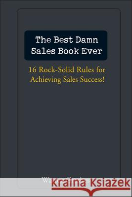 The Best Damn Sales Book Ever: 16 Rock-Solid Rules for Achieving Sales Success! Warren Greshes 9780471757283