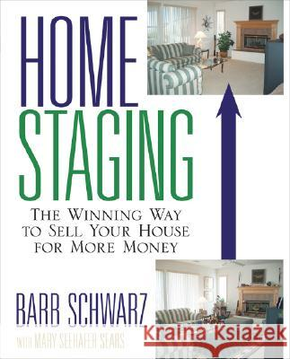 Home Staging: The Winning Way to Sell Your House for More Money Barb Schwarz Mary Seehafer Sears 9780471760962