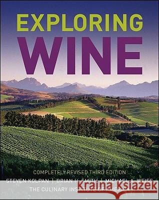 Exploring Wine: Completely Revised 3rd Edition Steven Kolpan 9780471770633