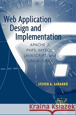 Web Application Design and Implementation: Apache 2, Php5, Mysql, Javascript, and Linux/Unix Steven A. Gabarro 9780471773917