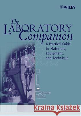 The Laboratory Companion : A Practical Guide to Materials, Equipment, and Technique Gary S. Coyne 9780471780861