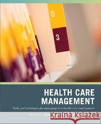Wiley Pathways Healthcare Management : Tools and Techniques for Managing in a Health Care Environment Donald J. Lombardi John R., Jr. Schermerhorn Brian Kramer 9780471790785