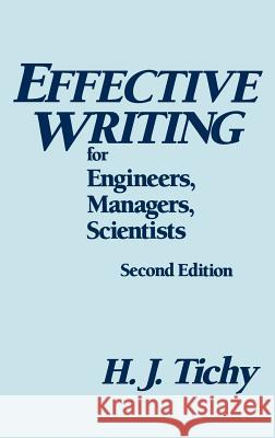 Effective Writing for Engineers, Managers, Scientists H. J. Tichy Sylvia Fourdrinier Tichy 9780471807087