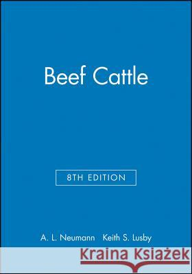 Beef Cattle Alvin Ludwig Neuman Keith S. Lusby A. L. Neumann 9780471825357
