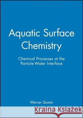 Aquatic Surface Chemistry: Chemical Processes at the Particle-Water Interface Werner Stumm 9780471829959