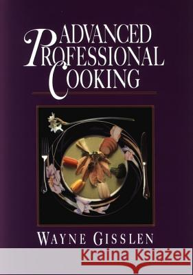 Advanced Professional Cooking, College Edition Wayne Gisslen 9780471836834