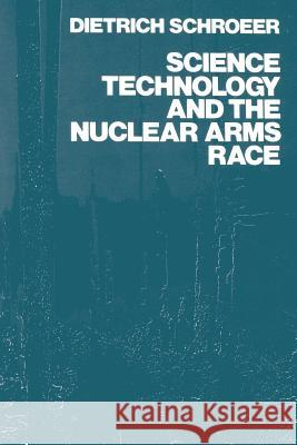 Science, Technology and the Nuclear Arms Race Dietrich Schroder Dietrich Schroeer Schroeer 9780471881414
