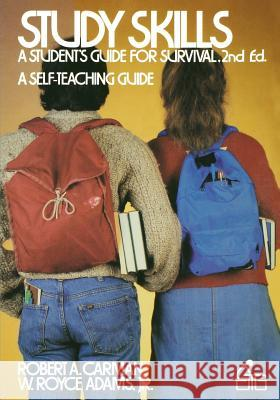 Study Skills: A Student's Guide to Survival Robert A. Carman Royce W. Adams W. Royce Adams 9780471889113