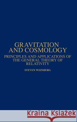 Gravitation and Cosmology : Principles and Applications of the General Theory of Relativity Steven Weinberg Weinberg 9780471925675