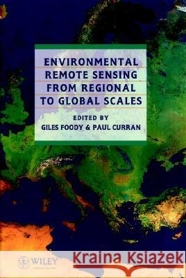 Environmental Remote Sensing From Regional to Global Scales G. Foody Giles M. Foody Paul J. Curran 9780471944348 John Wiley & Sons