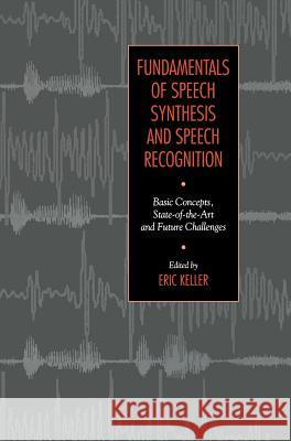 Fundamentals of Speech Synthesis and Speech Recognition Keller                                   Eric Keller E. Keller 9780471944492