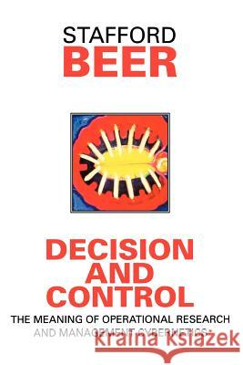 Decision and Control : The Meaning of Operational Research and Management Cybernetics Stafford Beer Beer 9780471948384