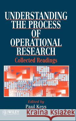 Understanding the Process of Operational Research : Collected Readings Keys                                     Paul Keys 9780471952695