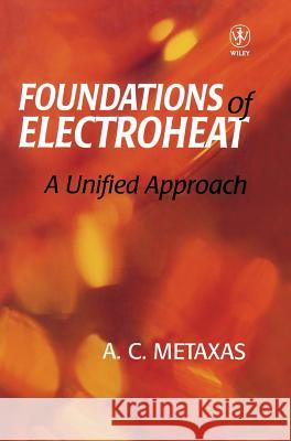 Foundation and Electroheat: A Unified Approach A. C. Metaxas Metaxas 9780471956440