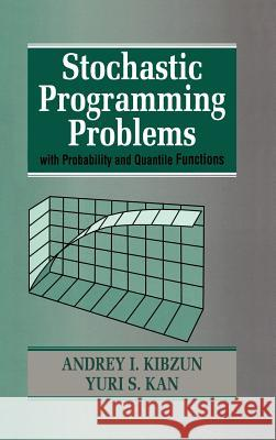 Stochastic Programming Problems with Probability and Quantile Functions A. I. Kibzun Andrey I. Kibzun Yuri S. Kan 9780471958154