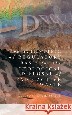 The Scientific and Regulatory Basis for the Geological Disposal of Radioactive Waste Savage                                   Savage                                   David Savage 9780471960904