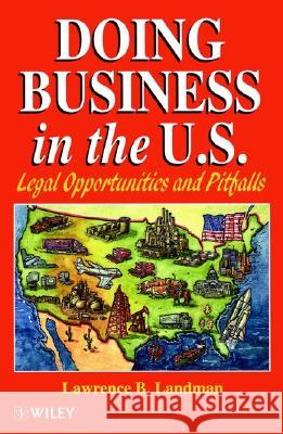 Doing Business in the Us: Legal Opportunities and Pitfalls Lawrence B. Landman 9780471961604