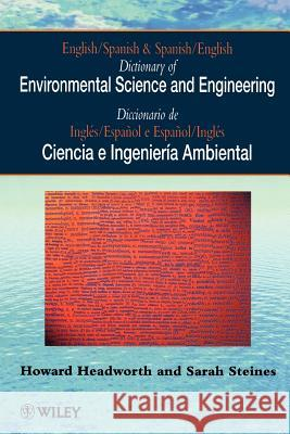 Dictionary of Environmental Science and Engineering: English-Spanish/Spanish-English Howard Headworth Headworth                                Steines 9780471962731