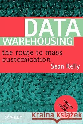 Data Warehousing: The Route to Mass Communication Sean Kelly 9780471963288