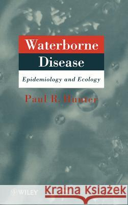Waterborne Disease: Epidemiology and Ecology Paul Hunter Hunter 9780471966463