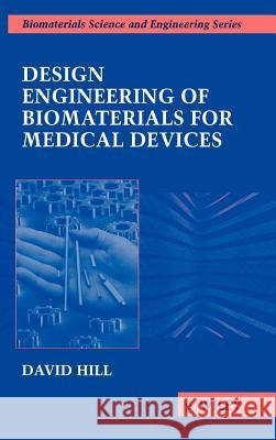 Design Engineering of Biomaterials for Medical Devices David Hill Hill                                     Michael Ed. Hill 9780471967088