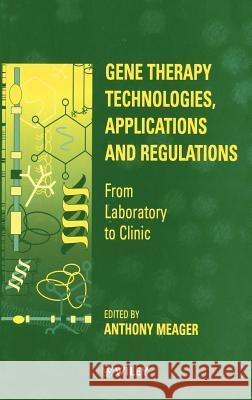 Gene Therapy Technologies, Applications and Regulations : From Laboratory to Clinic Anthony Meager Anthony Meager 9780471967095