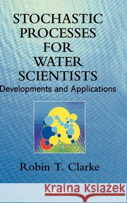 Stochastic Processes for Water Scientists: Developments and Applications Robin T. Clarke Clarke 9780471973485