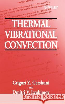 Thermal Vibrational Convection G. Z. Gershuni D. V. Liubimov D. V. Lyubimov 9780471973850