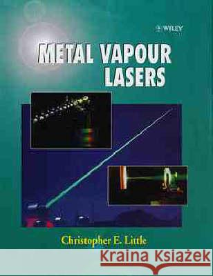 Metal Vapour Lasers: Physics, Engineering and Applications Christopher E. Little 9780471973874