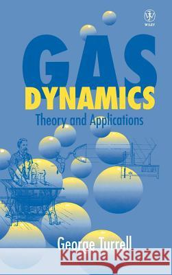 Gas Dynamics : Theory and Applications George Turrell Turrell 9780471975731 John Wiley & Sons