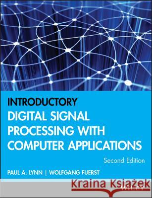 Introductory Digital Signal Processing with Computer Applications Paul A. Lynn Wolfgang Fuerst Wolfgang Fuerst 9780471976318