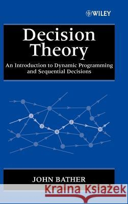Decision Theory : An Introduction to Dynamic Programming and Sequential Decisions John Bather J. a. Bather Bather 9780471976486
